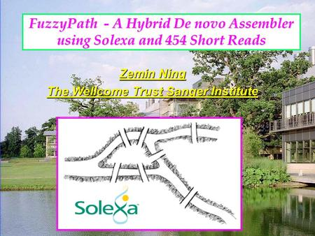 FuzzyPath - A Hybrid De novo Assembler using Solexa and 454 Short Reads Zemin Ning The Wellcome Trust Sanger Institute.