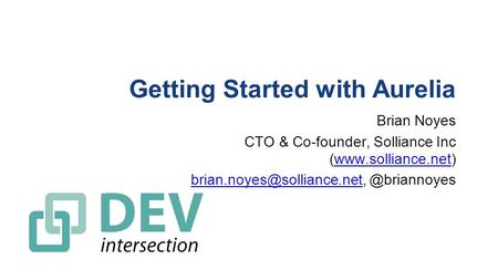 Getting Started with Aurelia Brian Noyes CTO & Co-founder, Solliance Inc (www.solliance.net)www.solliance.net