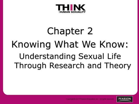Copyright © 2011 Pearson Education, Inc. All rights reserved. Chapter 2 Knowing What We Know: Understanding Sexual Life Through Research and Theory.