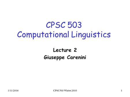1/11/2016CPSC503 Winter 20101 CPSC 503 Computational Linguistics Lecture 2 Giuseppe Carenini.