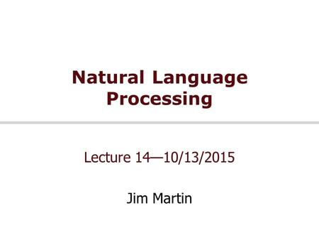 Natural Language Processing Lecture 14—10/13/2015 Jim Martin.