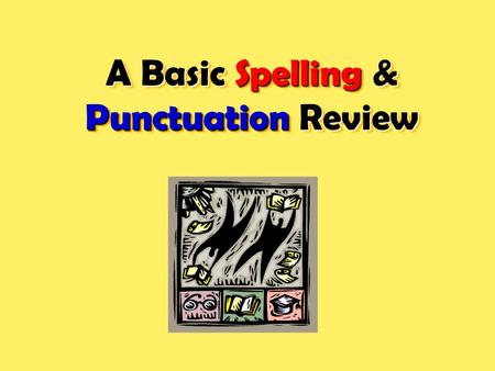 A Basic Spelling & Punctuation Review. Some Basic Usage Problem Areas Spelling Errors Abbreviation Word division Capitalization Homonyms Contractions.