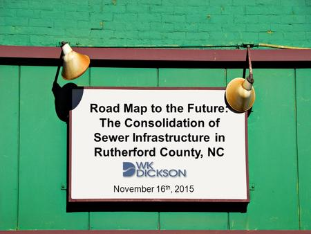 Road Map to the Future: The Consolidation of Sewer Infrastructure in Rutherford County, NC November 16 th, 2015.