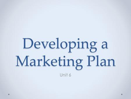 Developing a Marketing Plan Unit 6. Differentiate Market Segments Marketing Strategy —specifies the way marketing activities are planned and coordinated.