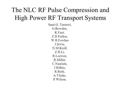 The NLC RF Pulse Compression and High Power RF Transport Systems Sami G. Tantawi, G.Bowden, K.Fant, Z.D.Farkas, W.R.Fowkes J.Irwin, N.M.Kroll, Z.H.Li,