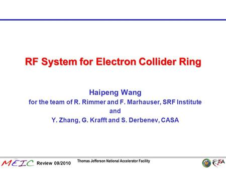 Review 09/2010 page RF System for Electron Collider Ring Haipeng Wang for the team of R. Rimmer and F. Marhauser, SRF Institute and Y. Zhang, G. Krafft.