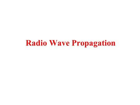 Radio Wave Propagation. VLF ( 3 – 30 KHz) and LF (30 – 300 KHz) Propagation Marc C. Tarplee, Ph.D. ARRL Technical Coordinator SC Section.