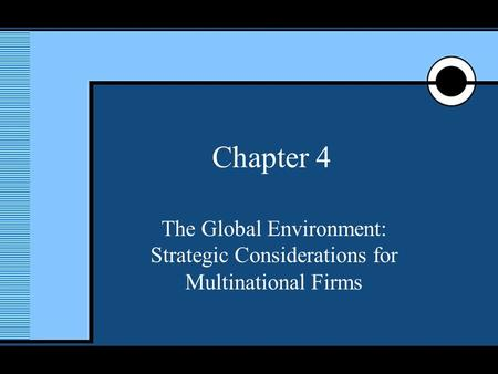 McGraw-Hill/Irwin © 2005 The McGraw-Hill Companies, Inc., All Rights Reserved. 1 Chapter 4 The Global Environment: Strategic Considerations for Multinational.