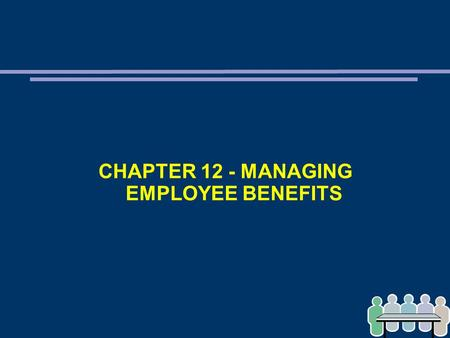CHAPTER 12 - MANAGING EMPLOYEE BENEFITS. KEY CONCEPTS AND SKILLS ➲ Objectives of benefits from perspective of society, organisation, and employee ➲ Principal.