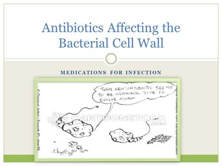 MEDICATIONS FOR INFECTION Antibiotics Affecting the Bacterial Cell Wall.