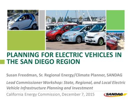 PLANNING FOR ELECTRIC VEHICLES IN THE SAN DIEGO REGION Susan Freedman, Sr. Regional Energy/Climate Planner, SANDAG Lead Commissioner Workshop: State, Regional,