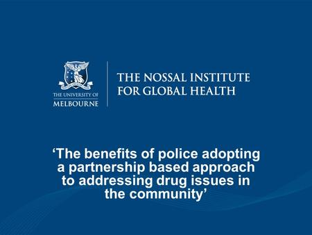 'The benefits of police adopting a partnership based approach to addressing drug issues in the community'