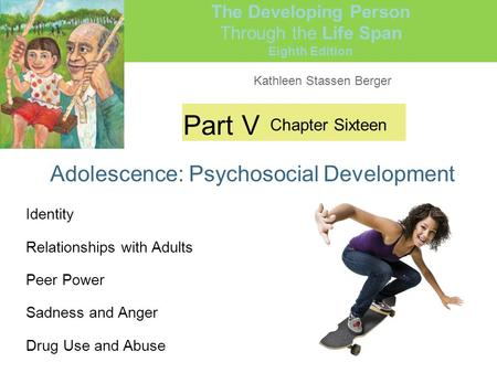 Kathleen Stassen Berger The Developing Person Through the Life Span Eighth Edition Part V Adolescence: Psychosocial Development Chapter Sixteen Identity.