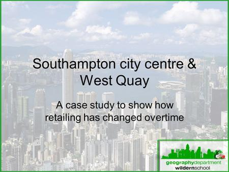 Southampton city centre & West Quay A case study to show how retailing has changed overtime.