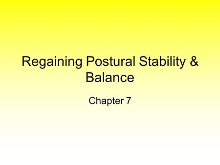 Regaining Postural Stability & Balance Chapter 7.