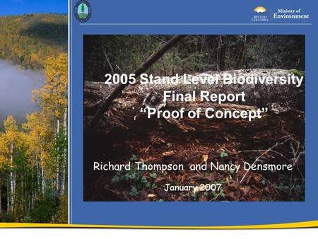 "Richard Thompson and Nancy Densmore January 2007 2005 Stand Level Biodiversity Final Report ""Proof of Concept"""