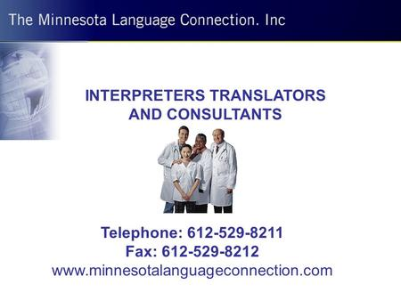 INTERPRETERS TRANSLATORS AND CONSULTANTS Telephone: 612-529-8211 Fax: 612-529-8212 www.minnesotalanguageconnection.com.