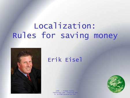 ASTD - Orange County Technology and Training SIG E: Localization: Rules for saving money Erik Eisel.