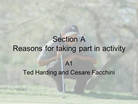 Section A Reasons for taking part in activity A1 Ted Harding and Cesare Facchini.