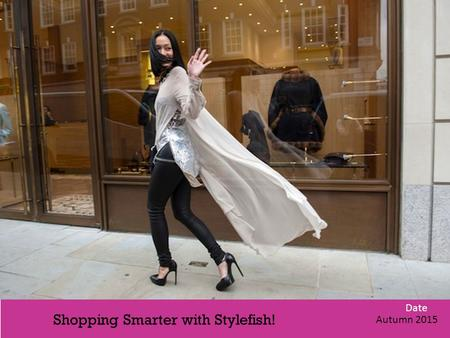 Date Autumn 2015 Shopping Smarter with Stylefish!.