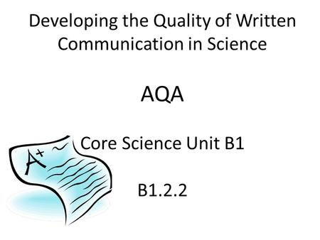 Developing the Quality of Written Communication in Science AQA Core Science Unit B1 B1.2.2.