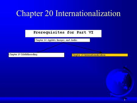 1 Chapter 20 Internationalization. 2 Objectives F To describe Java's internationalization features (§ 20.1). F To construct a locale with language, country,