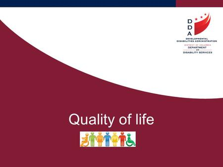 Quality of life. Participants will learn the quality of life areas that DDS identifies as important to or for a person to live a healthy, happy, meaningful.