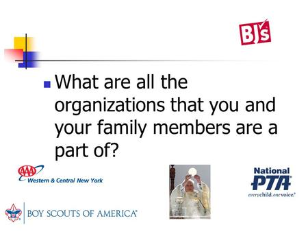 What are all the organizations that you and your family members are a part of?