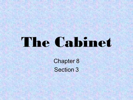 The Cabinet Chapter 8 Section 3.