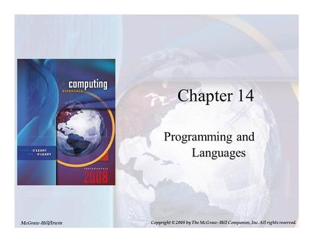 Chapter 14 Programming and Languages McGraw-Hill/Irwin Copyright © 2008 by The McGraw-Hill Companies, Inc. All rights reserved.