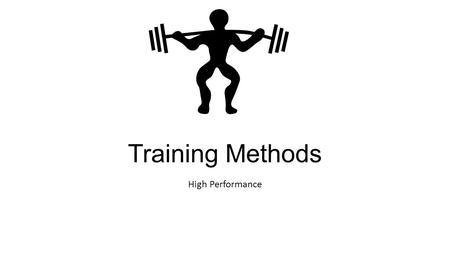 Training Methods High Performance. Functional Fitness Traditional training methods focused on specific exercises and specific muscles More modern training.