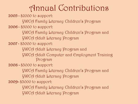Annual Contributions 2005 - $2000 to support: YWCA Family Literacy Children's Program 2006 - $5000 to support: YWCA Family Literacy Children's Program.
