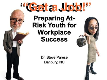 "06/23/11 ""Get a Job!"". 1/12/2016 Part 1 Soft Skills What soft skills do employers demand? Why do some young people fail to use them?"