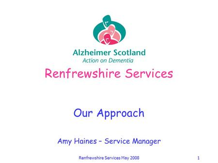 Renfrewshire Services May 20081 Renfrewshire Services Our Approach Amy Haines – Service Manager.