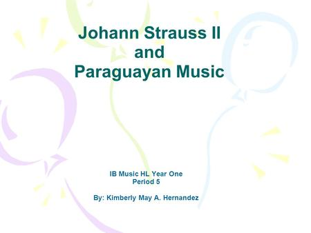 Johann Strauss II and Paraguayan Music IB Music HL Year One Period 5 By: Kimberly May A. Hernandez.