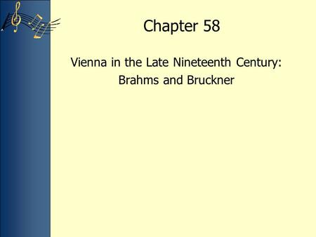 Chapter 58 Vienna in the Late Nineteenth Century: Brahms and Bruckner.