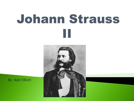 By: Kyle Elliott.  Johann Strauss II was born on October 25, 1825, in Vienna, Austria.  He was the eldest son of his father, Johann Strauss I, a famous.