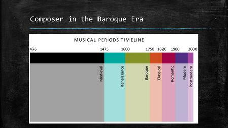 Composer in the Baroque Era. Music Examples ▪ Medieval: