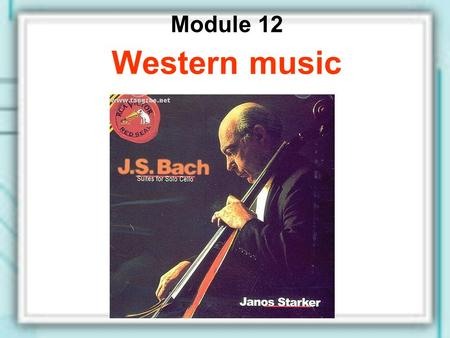 Module 12 Western music. Unit 2 Vienna is the centre of European classical music.
