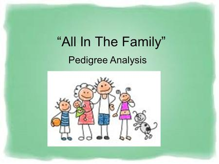 """All In The Family"" Pedigree Analysis. What is a pedigree? Pedigree charts show a record of the family of an individual. They can be used to study the."