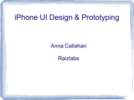 IPhone UI Design & Prototyping Anna Callahan Raizlabs.