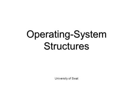 Operating-System Structures University of Swat. Operating-System Structures Operating System ServicesOperating System Services User operating system InterfaceUser.