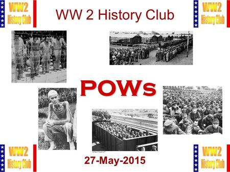 1 WW 2 History Club 27-May-2015 POWs. 2 Meeting Agenda 1.Pledge of Allegiance 2.Administration 3.POW Introduction 4.Video 5.Q&A 6.Closing.