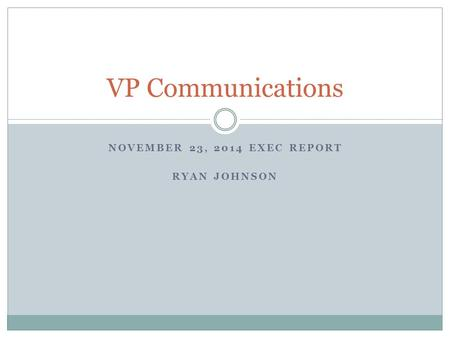 NOVEMBER 23, 2014 EXEC REPORT RYAN JOHNSON VP Communications.