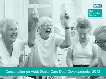Consultation on Adult Social Care Data Developments: 2012.