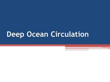 Deep Ocean Circulation. Significant vertical movement ▫Accounts for the thorough mixing of deep- water masses.