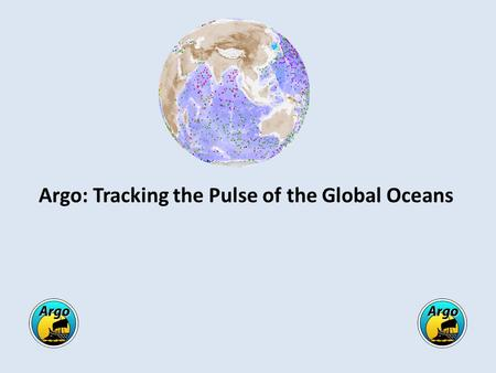 Argo: Tracking the Pulse of the Global Oceans. How do Argo floats work? Argo floats collect a temperature and salinity profile and a trajectory every.