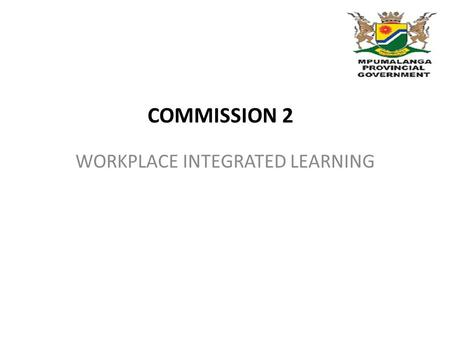 WORKPLACE INTEGRATED LEARNING COMMISSION 2. Government plans to achieve work integrated learning through involvement of business sector to improve skills.