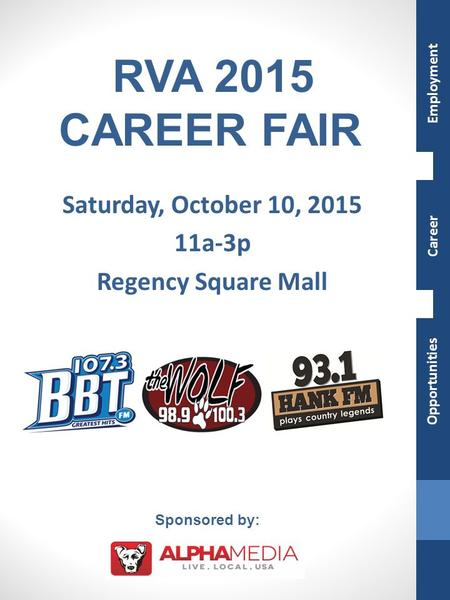 Saturday, October 10, 2015 11a-3p Regency Square Mall RVA 2015 CAREER FAIR Sponsored by: Employment Opportunities Career.