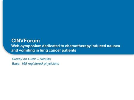 CINVForum Web-symposium dedicated to chemotherapy induced nausea and vomiting in lung cancer patients Survey on CINV – Results Base: 168 registered physicians.